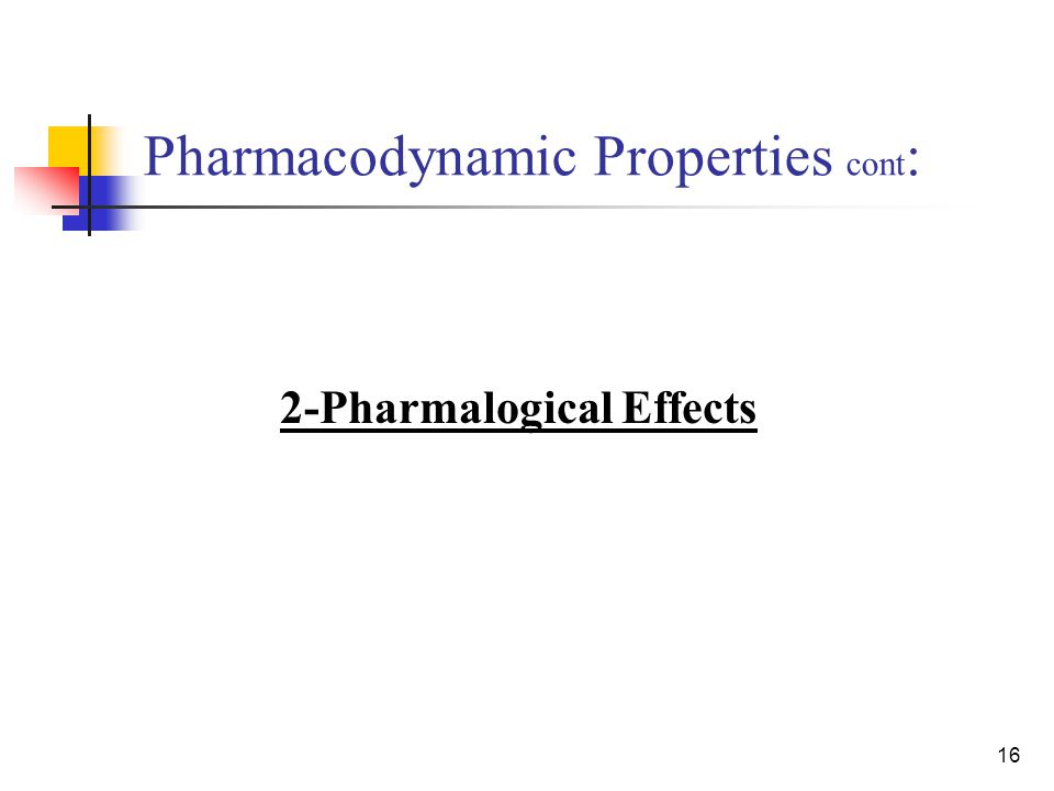 16 Pharmacodynamic Properties cont : 2-Pharmalogical Effects