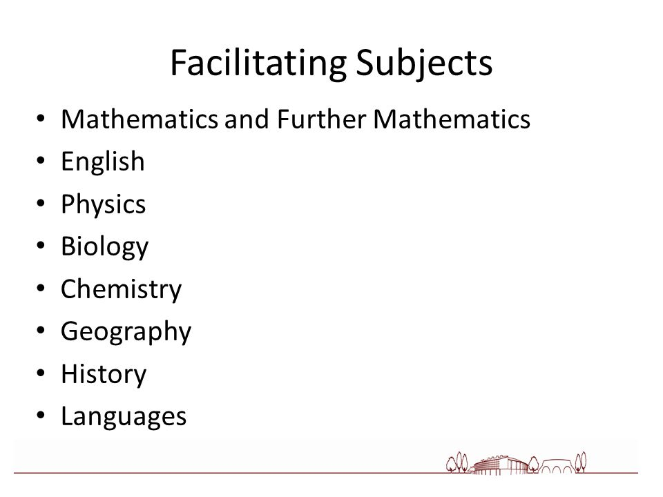 Facilitating Subjects Mathematics and Further Mathematics English Physics Biology Chemistry Geography History Languages
