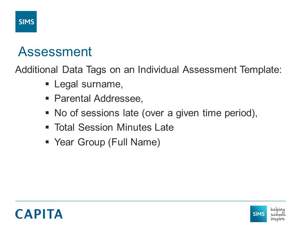 Assessment Additional Data Tags on an Individual Assessment Template:  Legal surname,  Parental Addressee,  No of sessions late (over a given time