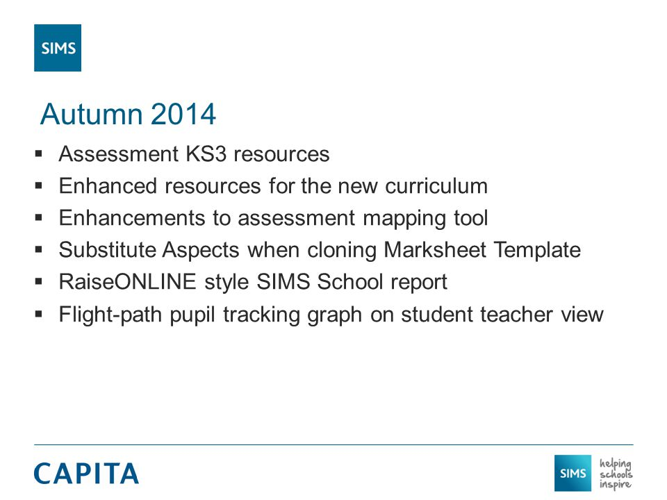 Autumn 2014  Assessment KS3 resources  Enhanced resources for the new curriculum  Enhancements to assessment mapping tool  Substitute Aspects when