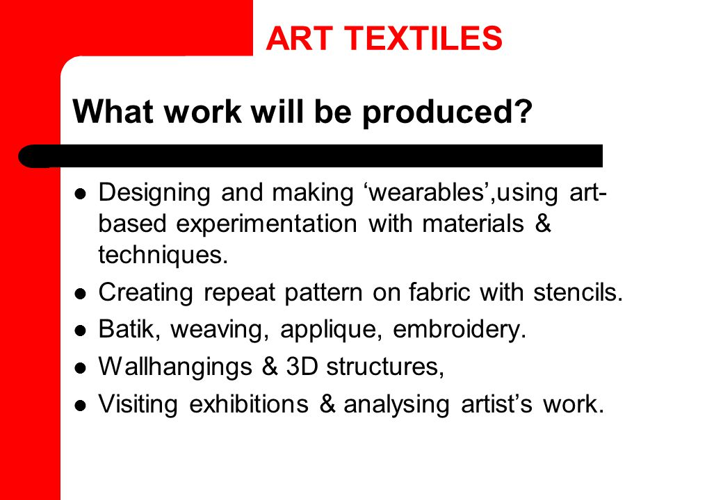 What work will be produced? Designing and making 'wearables',using art- based experimentation with materials & techniques. Creating repeat pattern on