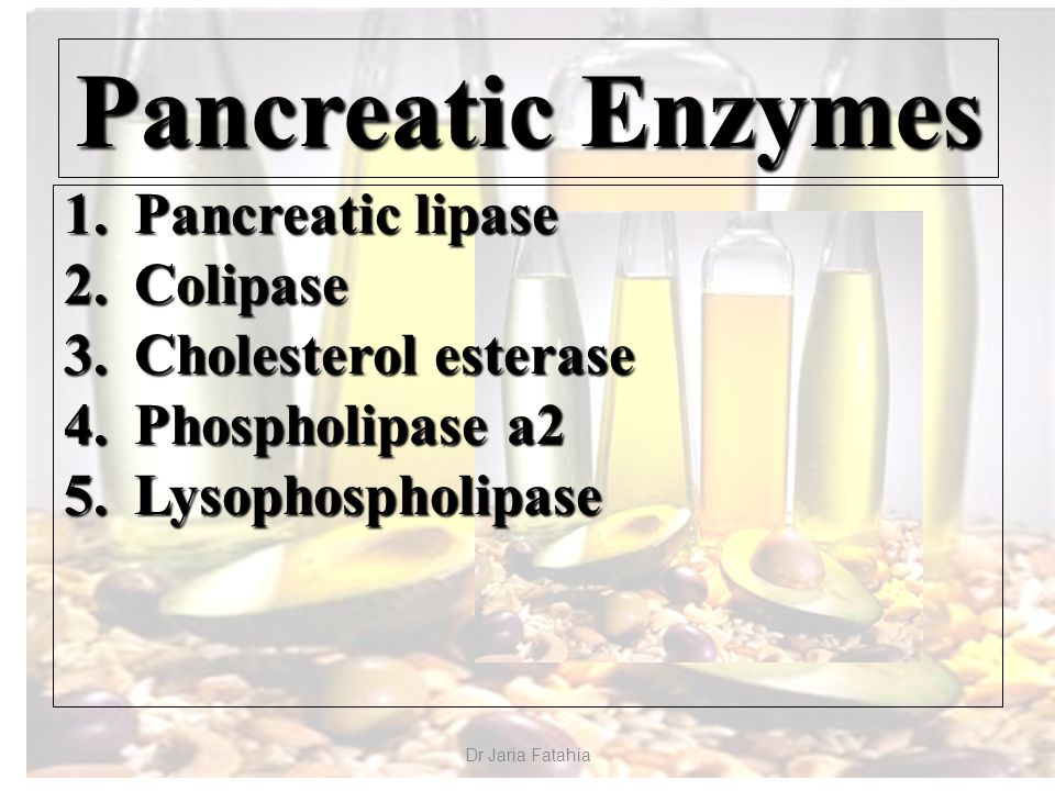1.Pancreatic lipase 2.Colipase 3.Cholesterol esterase 4.Phospholipase a2 5.Lysophospholipase Dr Jaria Fatahia Pancreatic Enzymes