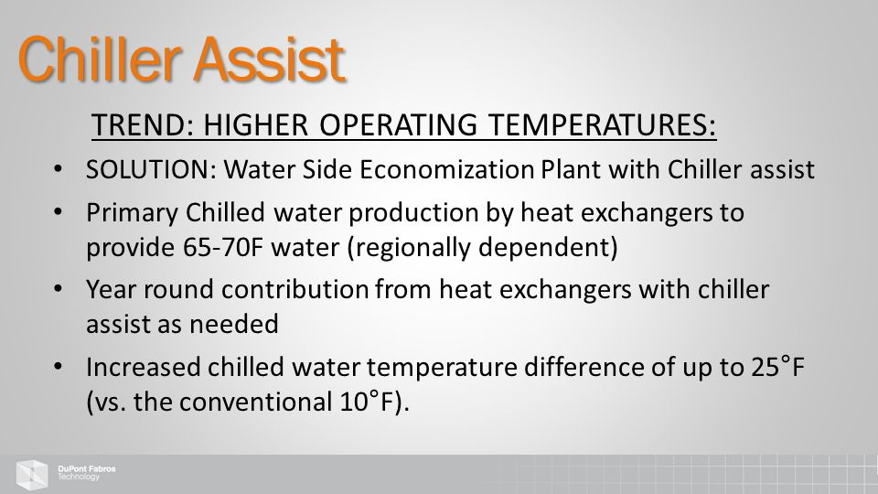 TREND: HIGHER OPERATING TEMPERATURES: SOLUTION: Water Side Economization Plant with Chiller assist Primary Chilled water production by heat exchangers