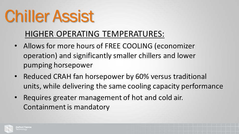 HIGHER OPERATING TEMPERATURES: Allows for more hours of FREE COOLING (economizer operation) and significantly smaller chillers and lower pumping horse
