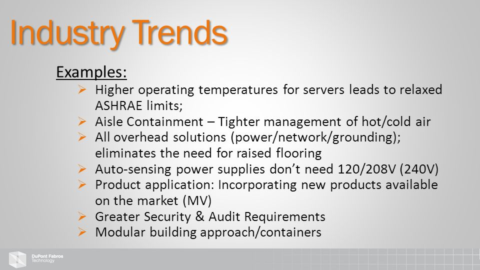 Examples:  Higher operating temperatures for servers leads to relaxed ASHRAE limits;  Aisle Containment – Tighter management of hot/cold air  All o