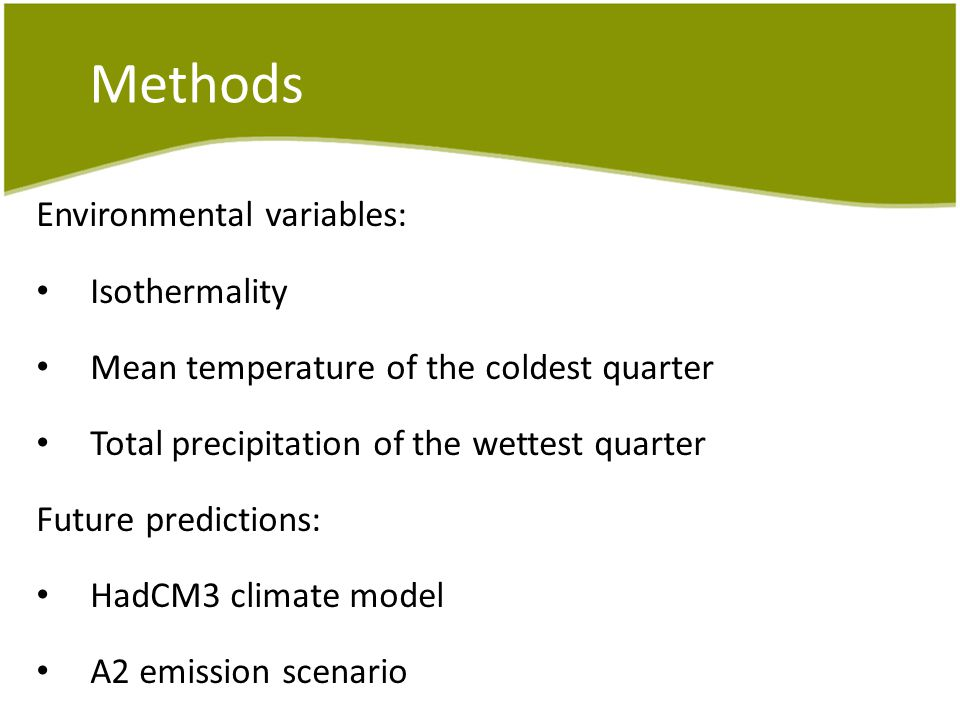 Methods Environmental variables: Isothermality Mean temperature of the coldest quarter Total precipitation of the wettest quarter Future predictions: HadCM3 climate model A2 emission scenario