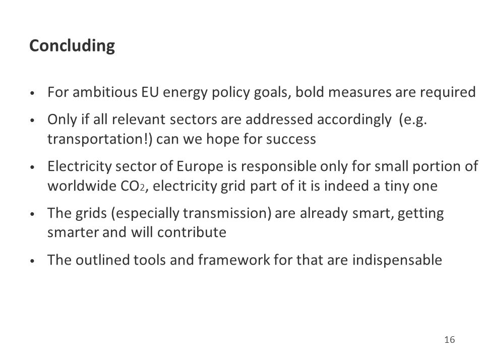 Concluding For ambitious EU energy policy goals, bold measures are required Only if all relevant sectors are addressed accordingly (e.g.