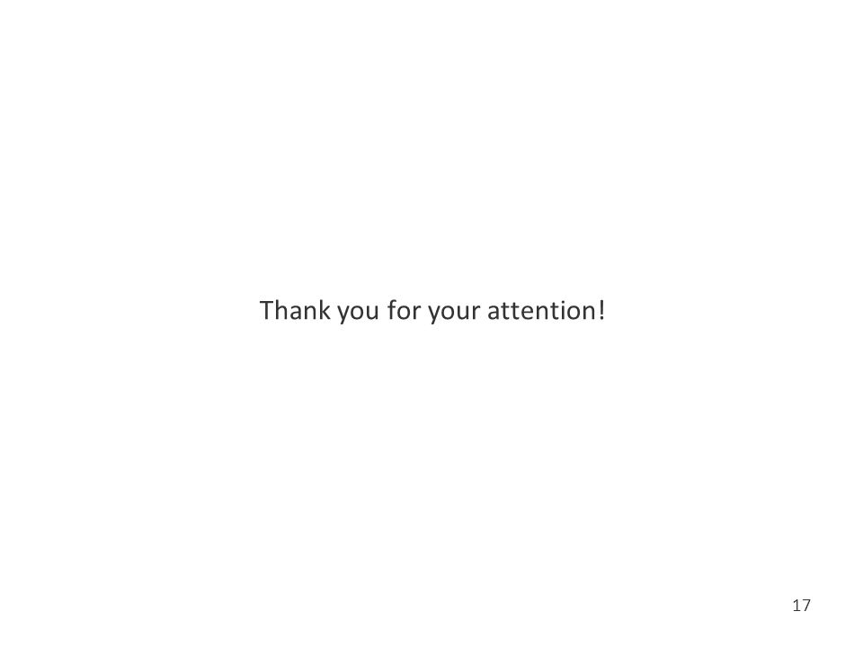 Thank you for your attention! 17