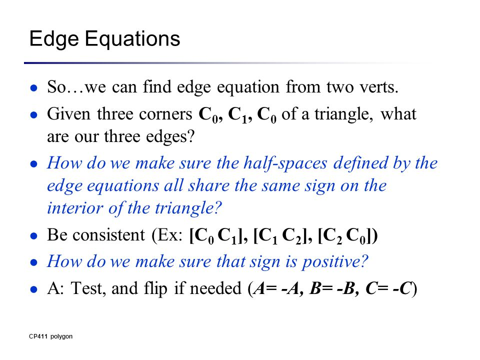 Edge Equations ● So…we can find edge equation from two verts.