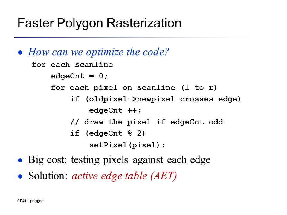 Faster Polygon Rasterization ● How can we optimize the code.