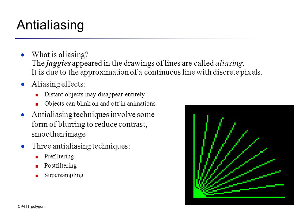 Antialiasing ● What is aliasing. The jaggies appeared in the drawings of lines are called aliasing.