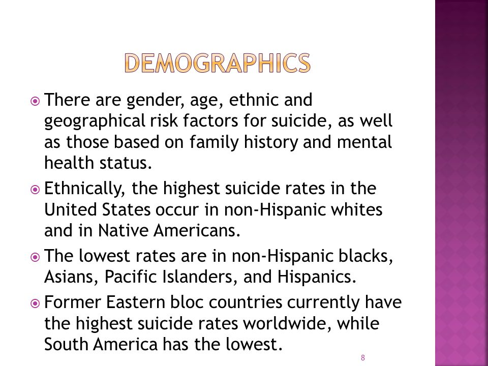  There are gender, age, ethnic and geographical risk factors for suicide, as well as those based on family history and mental health status.