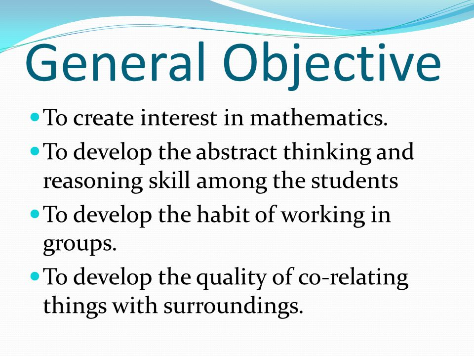 General Objective To create interest in mathematics.