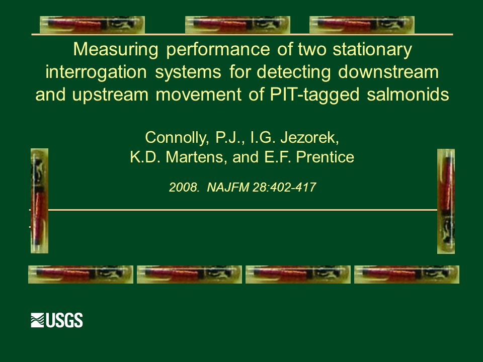 ____________________________________ Measuring performance of two stationary interrogation systems for detecting downstream and upstream movement of PIT-tagged salmonids Connolly, P.J., I.G.
