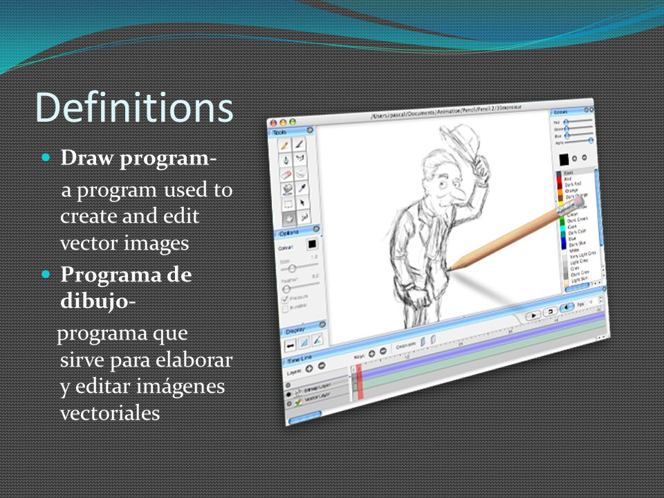 Definitions Draw program- a program used to create and edit vector images Programa de dibujo- programa que sirve para elaborar y editar imágenes vectoriales