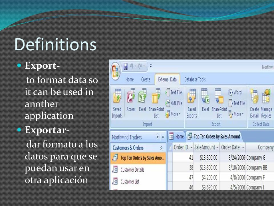 Definitions Export- to format data so it can be used in another application Exportar- dar formato a los datos para que se puedan usar en otra aplicación