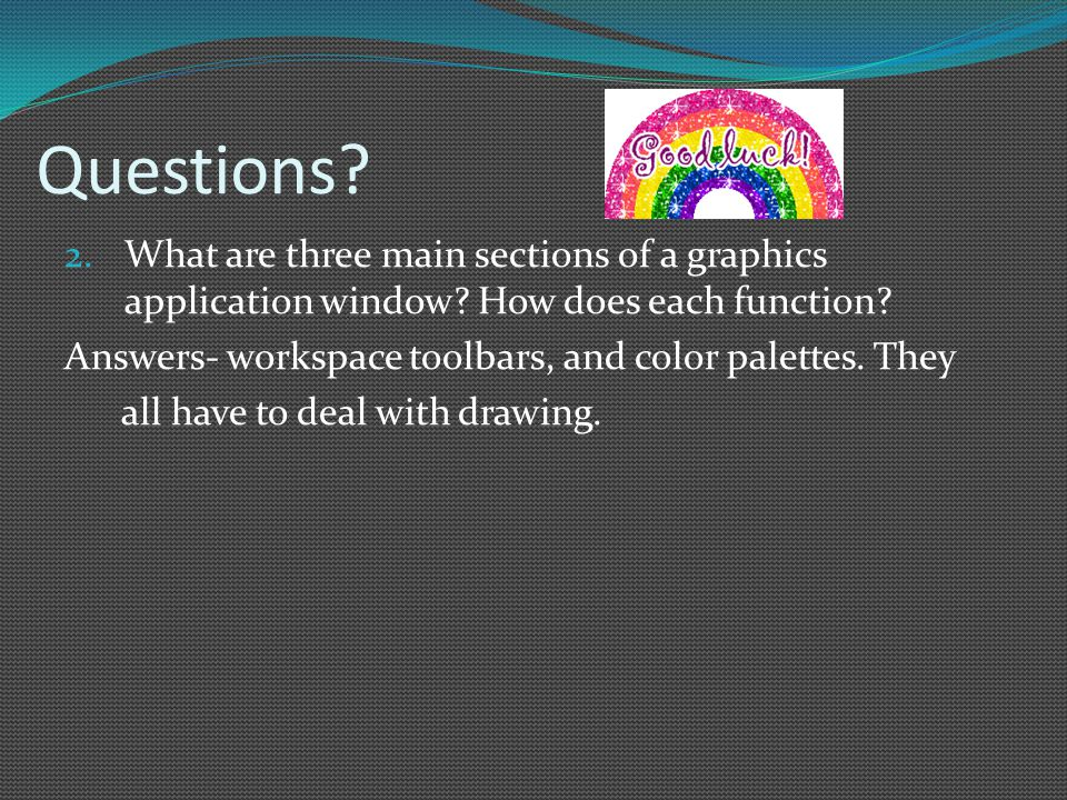 Questions. 2.What are three main sections of a graphics application window.