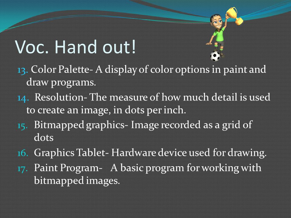 Voc. Hand out. 13. Color Palette- A display of color options in paint and draw programs.