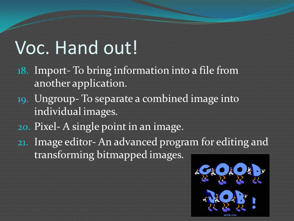 Voc. Hand out. 18. Import- To bring information into a file from another application.