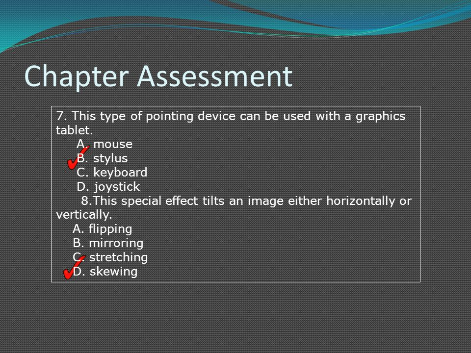 Chapter Assessment 7. This type of pointing device can be used with a graphics tablet.