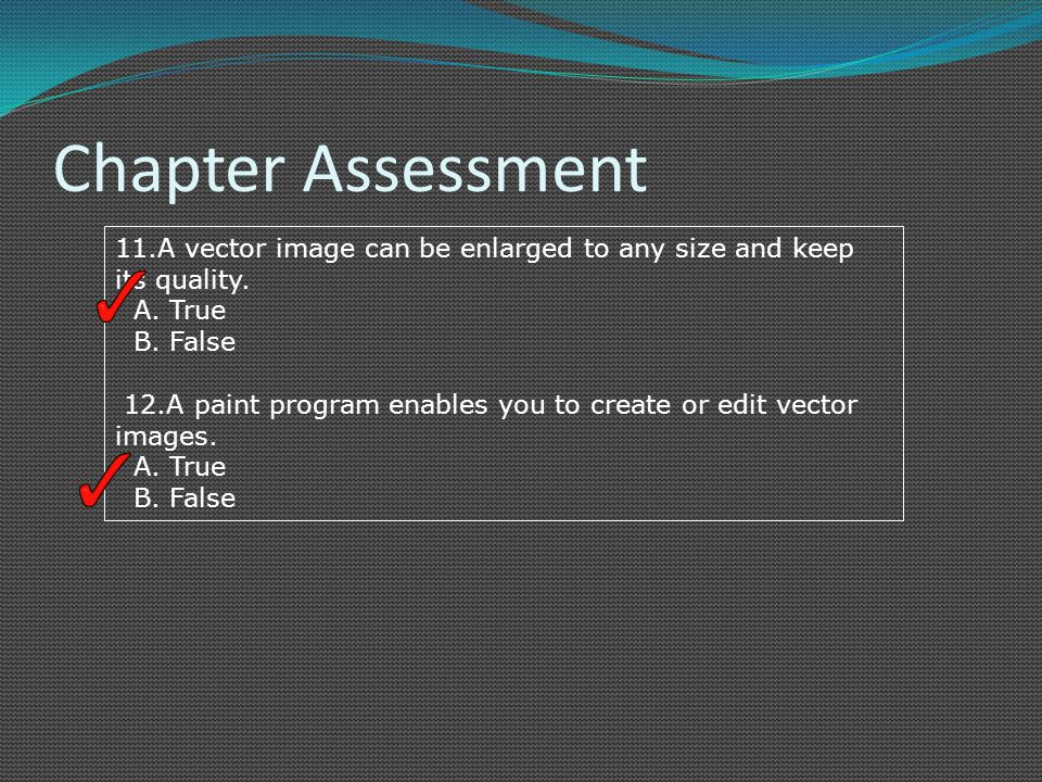 Chapter Assessment 11.A vector image can be enlarged to any size and keep its quality.
