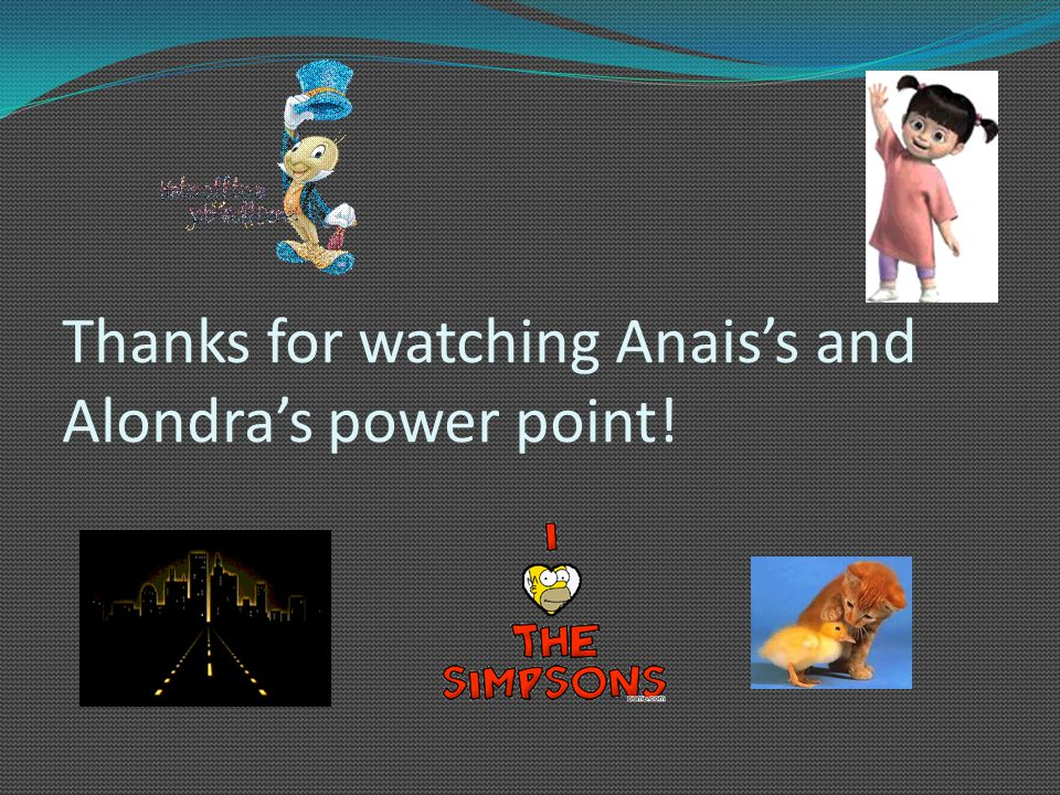 Thanks for watching Anais's and Alondra's power point!