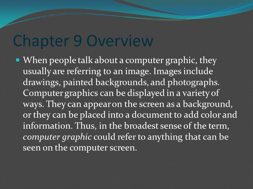 Chapter 9 Overview When people talk about a computer graphic, they usually are referring to an image.