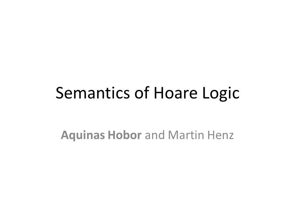 Semantics of Hoare Logic Aquinas Hobor and Martin Henz