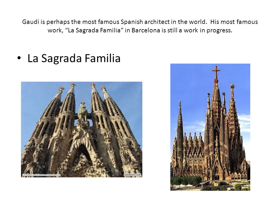 Gaudi is perhaps the most famous Spanish architect in the world.