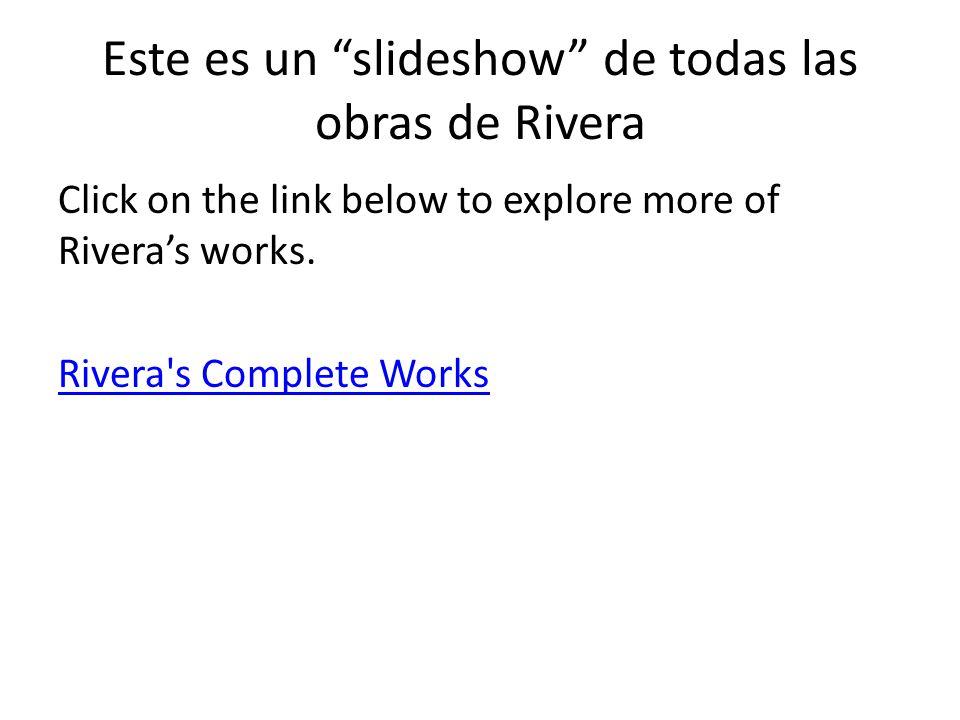 Este es un slideshow de todas las obras de Rivera Click on the link below to explore more of Rivera's works.
