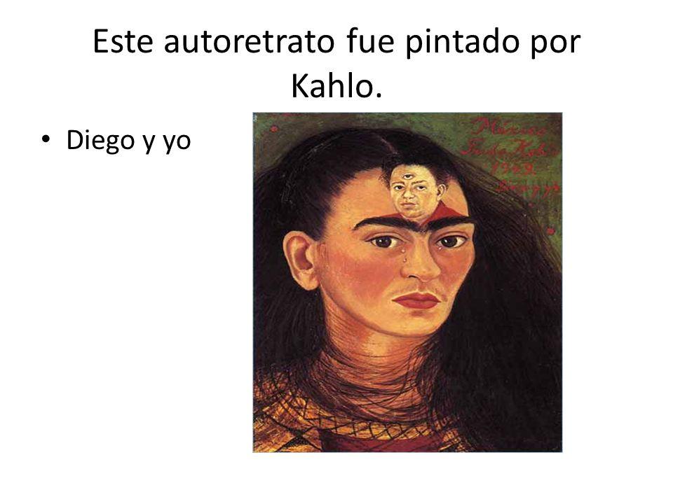 Este autoretrato fue pintado por Kahlo. Diego y yo