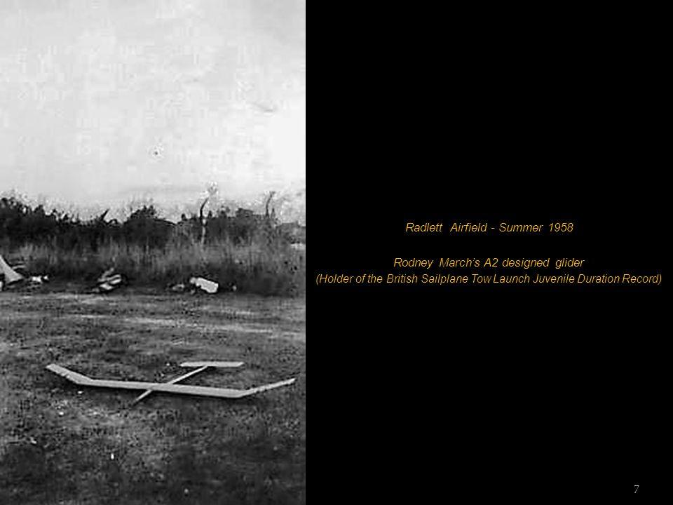 7 Radlett Airfield - Summer 1958 Rodney March's A2 designed glider (Holder of the British Sailplane Tow Launch Juvenile Duration Record)