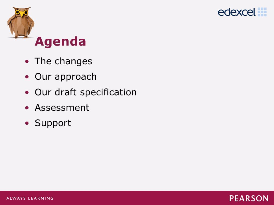 Click to edit Master title style Click to edit Master text styles –Second level Third level –Fourth level »Fifth level The changes Our approach Our draft specification Assessment Support Agenda