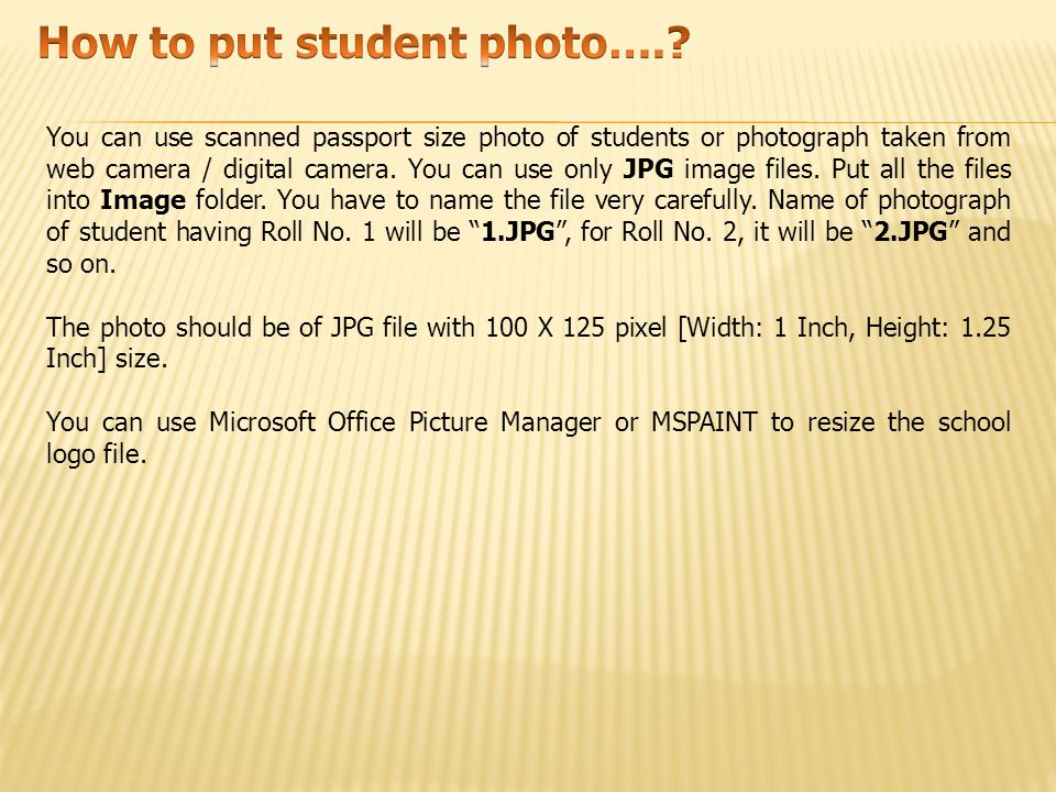 You can use scanned passport size photo of students or photograph taken from web camera / digital camera.