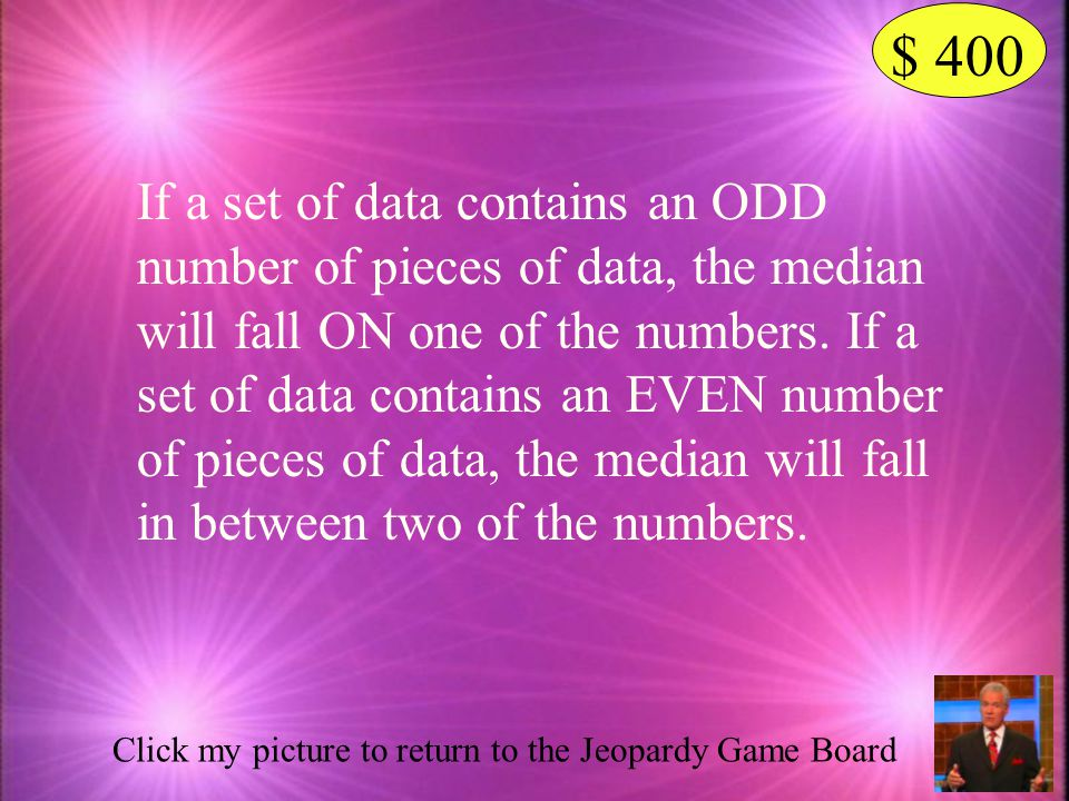 $ 400 Click my picture to see the answer Sometimes we say the median will fall on one of the pieces of data and sometimes it will fall in between two