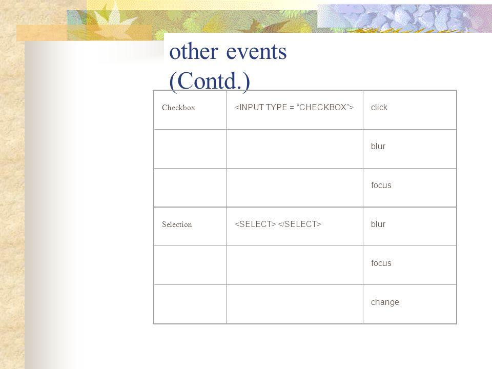other events (Contd.) Checkbox click blur focus Selection blur focus change