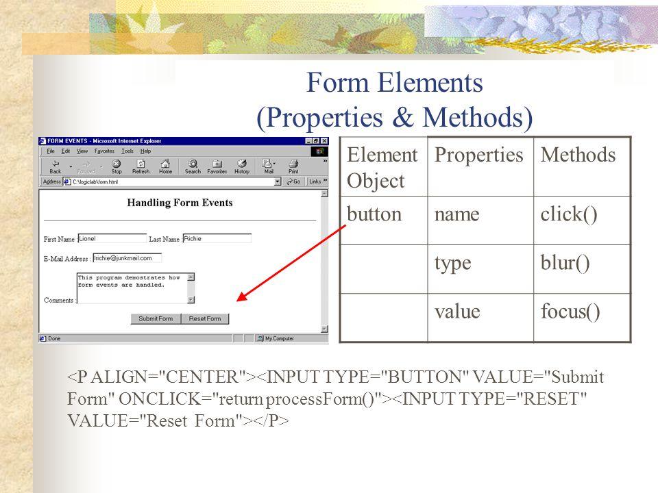 Form Elements (Properties & Methods) Element Object PropertiesMethods buttonnameclick() typeblur() valuefocus()