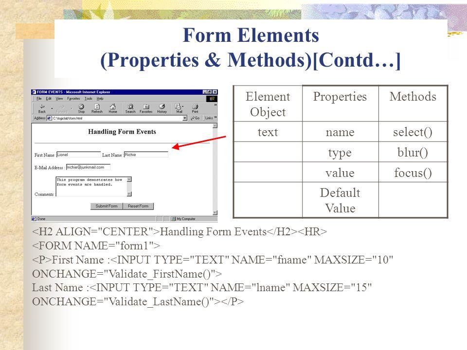 Form Elements (Properties & Methods)[Contd…] Element Object PropertiesMethods textnameselect() typeblur() valuefocus() Default Value Handling Form Eve