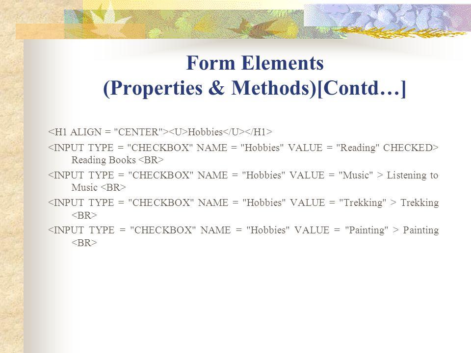 Form Elements (Properties & Methods)[Contd…] Hobbies Reading Books Listening to Music Trekking Painting