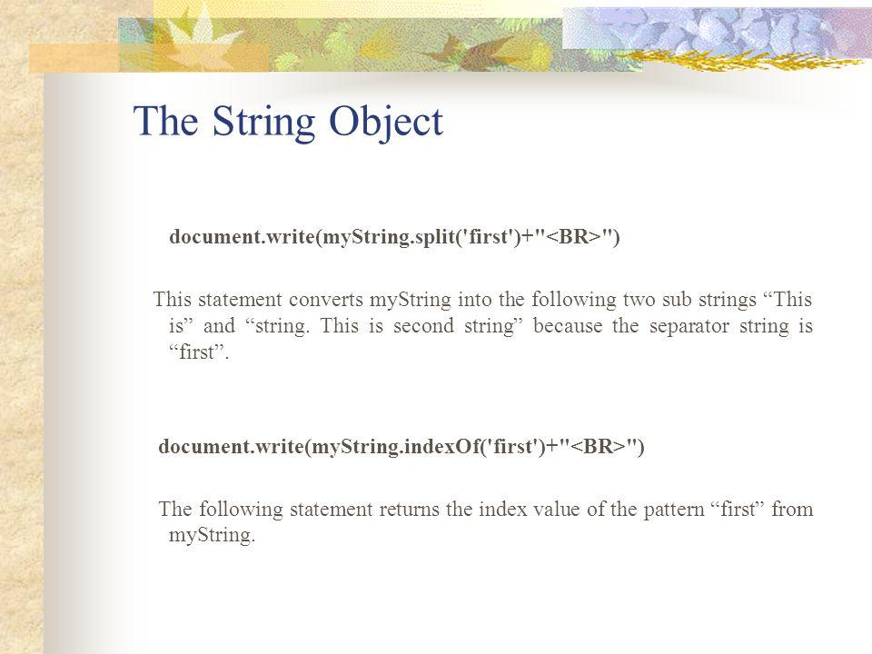 The String Object document.write(myString.split('first')+