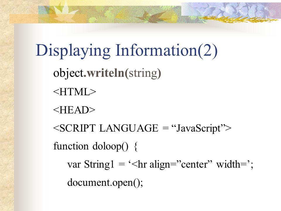"Displaying Information(2) object.writeln(string) function doloop() { var String1 = '<hr align=""center"" width='; document.open();"