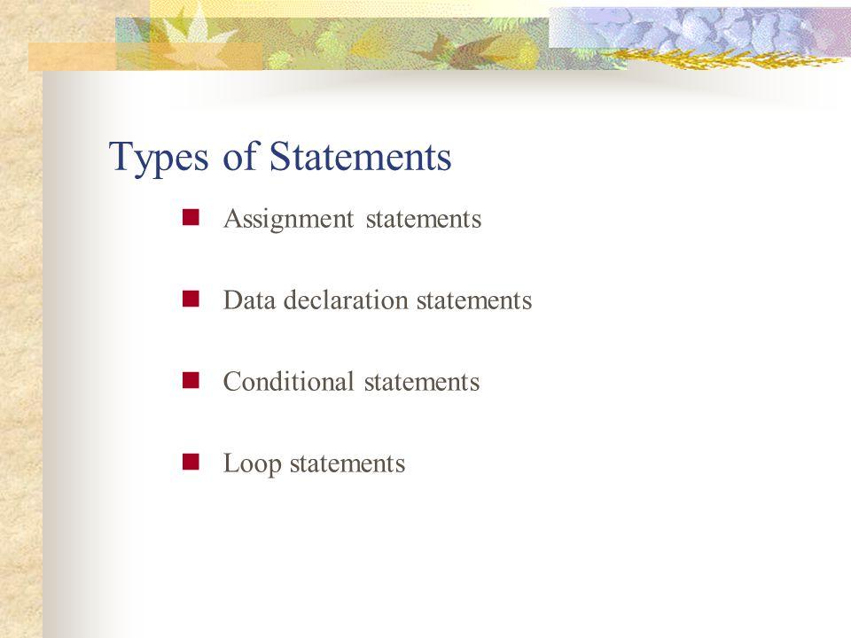 Types of Statements Assignment statements Data declaration statements Conditional statements Loop statements