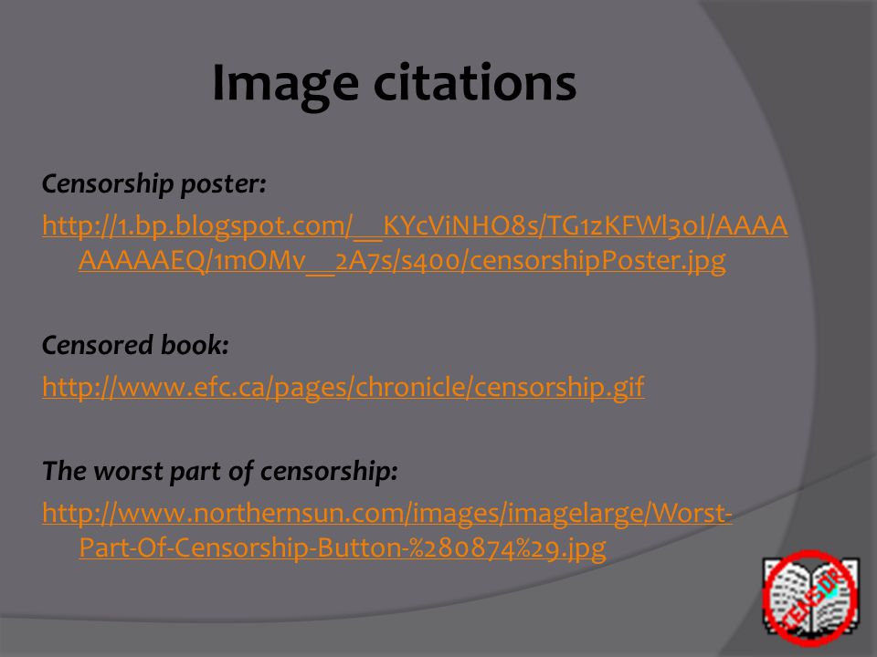 Image citations Censorship poster: http://1.bp.blogspot.com/__KYcViNHO8s/TG1zKFWl3oI/AAAA AAAAAEQ/1mOMv__2A7s/s400/censorshipPoster.jpg Censored book: