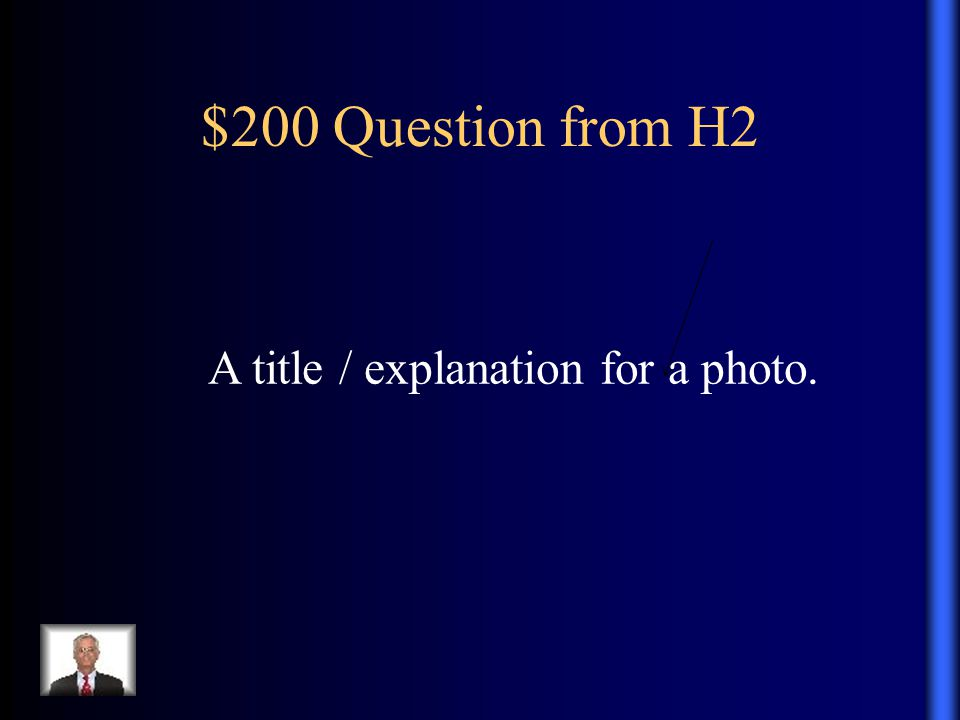 $200 Question from H2 A title / explanation for a photo.