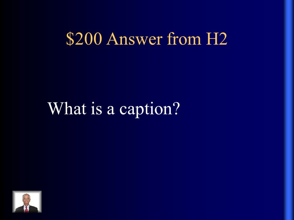 $200 Answer from H2 What is a caption