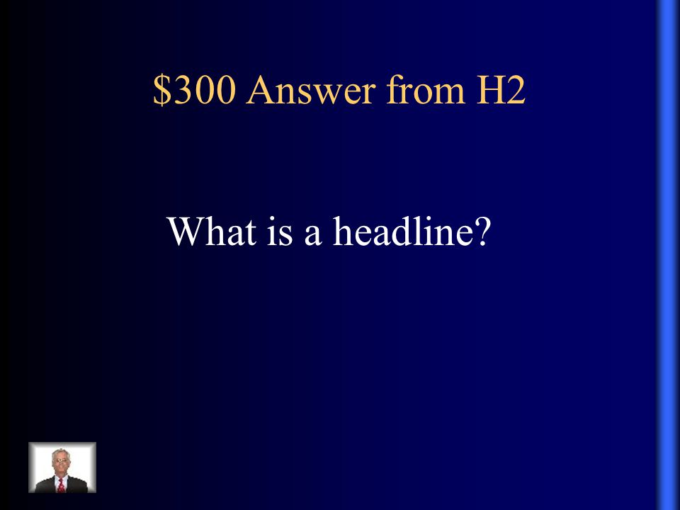 $300 Answer from H2 What is a headline
