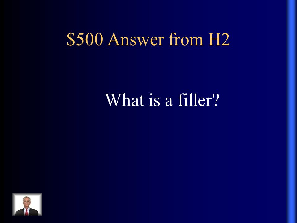 $500 Answer from H2 What is a filler