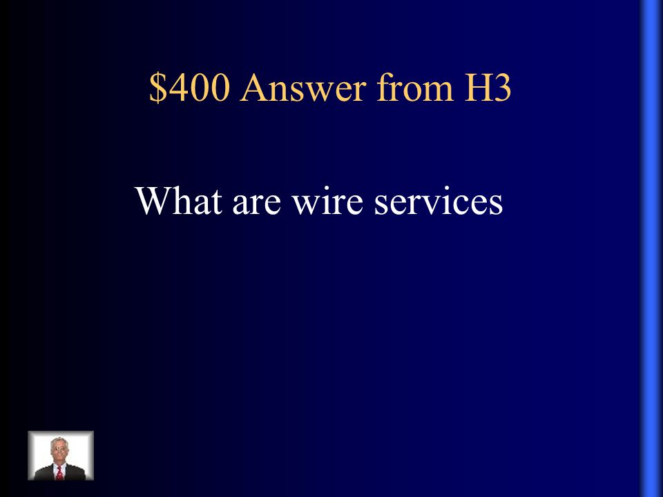 $400 Answer from H3 What are wire services
