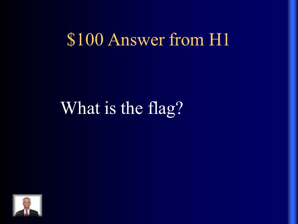 $100 Answer from H1 What is the flag