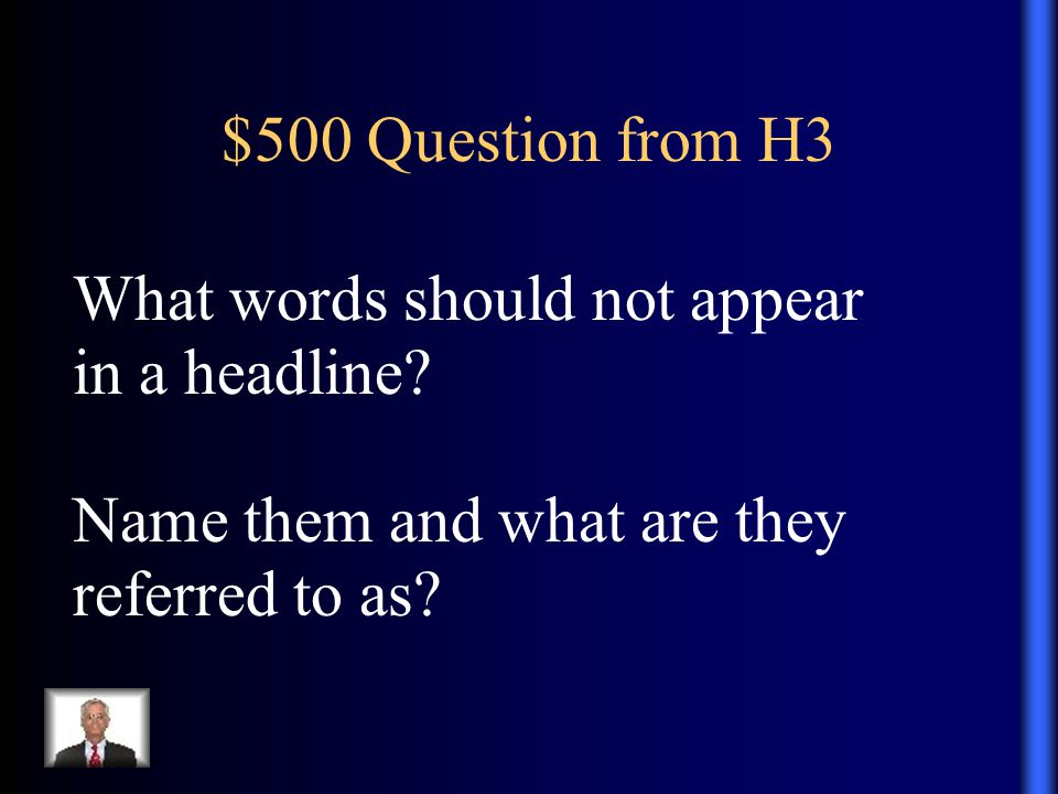 $500 Question from H3 What words should not appear in a headline.